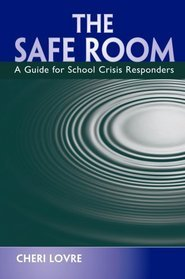 The Safe Room: A Guide for School Crisis Responders